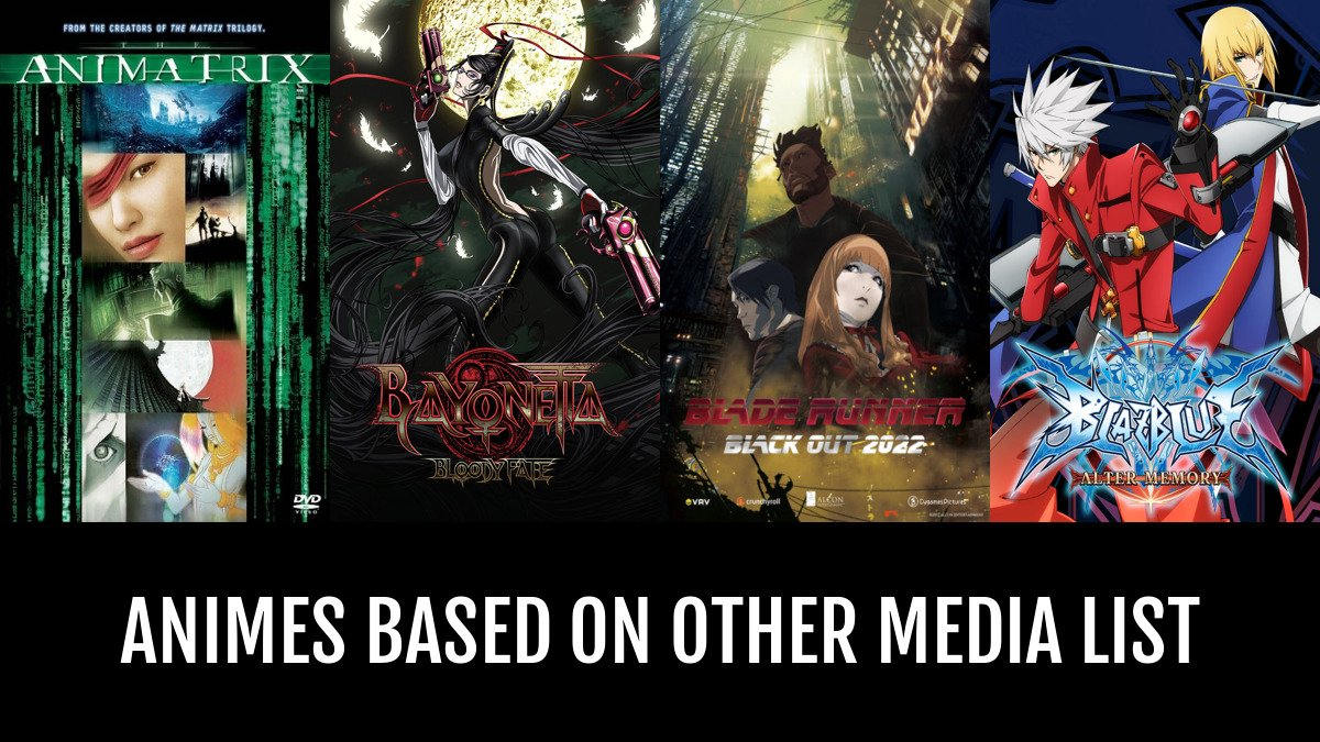 Animes based on other media by chad28 anime planet