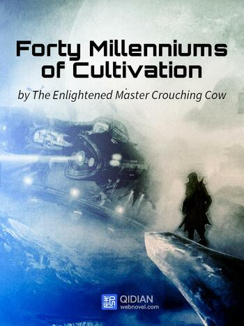 Forty Milleniums of Cultivation (Novel) screenshot