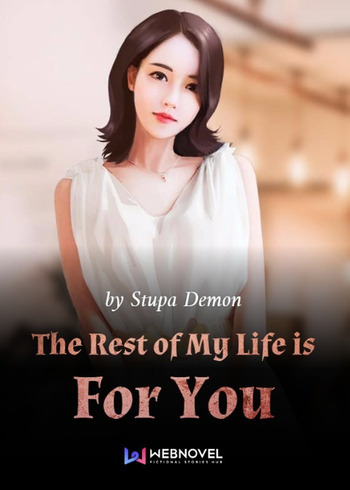 The Rest of My Life is For You (Light Novel)
