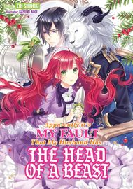 Apparently it's My Fault That My Husband Has The Head of a Beast (Light Novel)