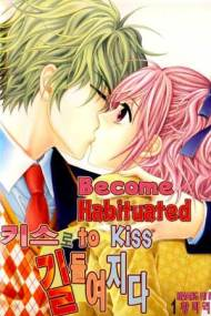 Become Habituated to Kiss