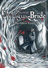 The Ancient Magus' Bride: The Silver Yarn (Light Novel)