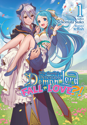 Why Shouldn't a Detestable Demon Lord Fall in Love?! (Light Novel)
