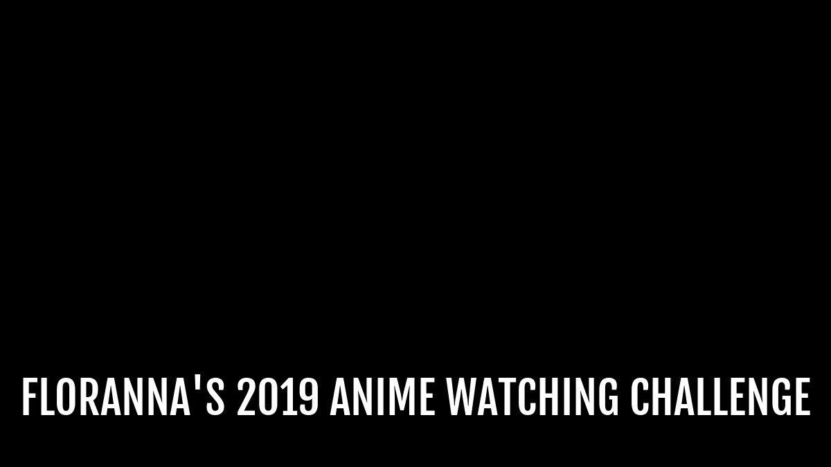 new arrival 93509 1d639 Floranna's 2019 Anime Watching Challenge | Anime-Planet